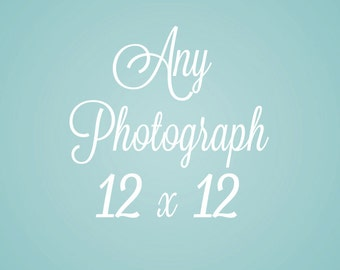 12 x 12 inch photograph of your choice