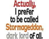 Actually, I prefer to be called Stormageddon, dark lord of all - Machine Embroidery Design - 8 Sizes