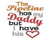 The Pipeline has my Daddy but I have his - Heart Applique - Machine Embroidery Design - 8 Sizes