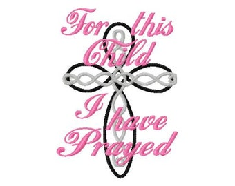 For this Child I have Prayed - Cross - Machine Embroidery Design - 8 Sizes
