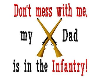 Dont mess with me my Dad is in the Infantry - Machine Embroidery Design - 8 Sizes