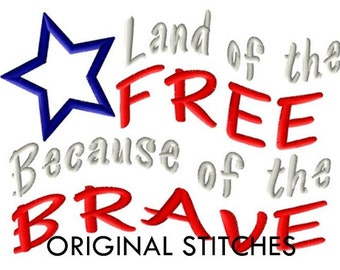 Land of the FREE Because of the Brave Applique and Machine Embroidery Design File 5x7 6x10 July 4th