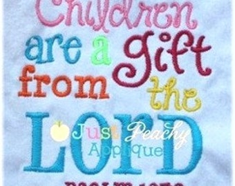 Psalm 127:3 Scripture Children are a Gift Machine Embroidery Design