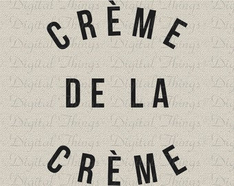 Creme De La Creme French Inspirational Fashion Art Typography Wall Art Digital Download for Iron on Transfer Fabric Pillow Tea Towel DT1263