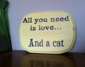 Hand Painted Wood All You Need is Love... And a Cat Sign or Plaque