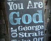 Rustic,Unless you are God or George Strait, take your boots off. Barn wood Sign. Hand painted,Black, White, Turquoise Blue.