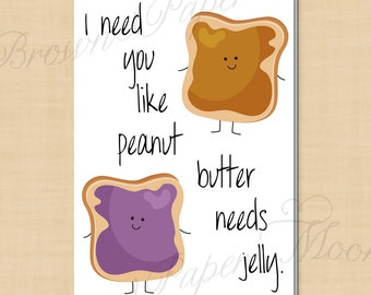 I Need You Like Peanut Butter Needs Jelly Valentine's Day Last Minute Love Card: Folds to 5 x 7 - Printable Instant Download