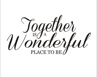Together is a Wonderful Place To Be Vinyl Wall Decal Housewares Vinyl Wall Decor