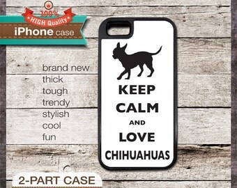 Keep Calm And Love Chihuahuas - iPhone 6, 6+, 5 5S, 5C, 4 4S, Samsung Galaxy S3, S4
