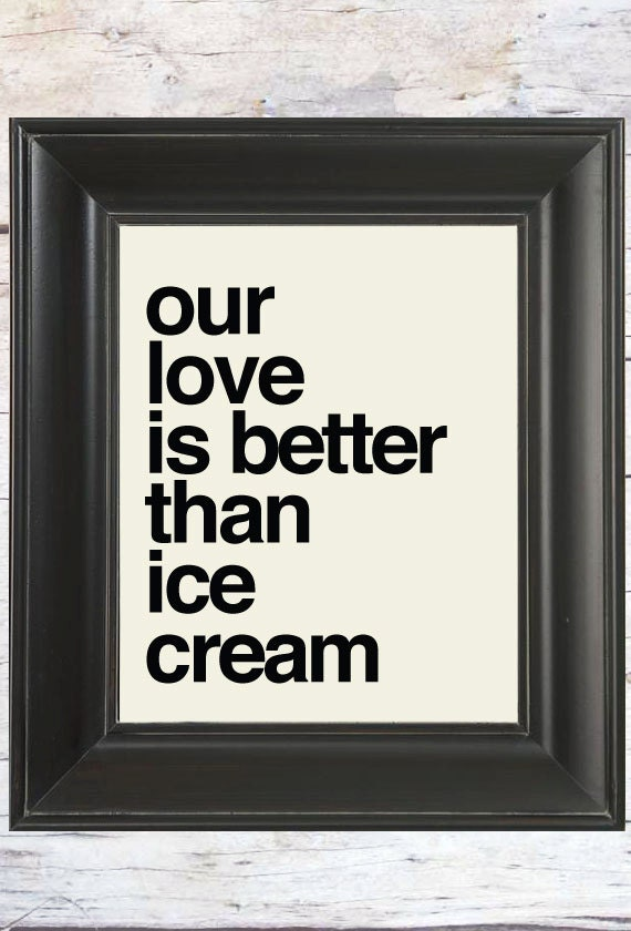 Our Love is better than Ice Cream // Love Quote // Art Print ...