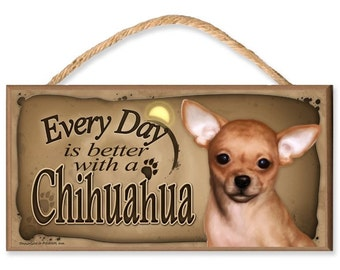 """Every Day is Better With a Chihuahua 10.5"""" x 5.5"""" Wooden Dog Sign"""
