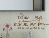 You Don't Have to Brush All Your Teeth vinyl wall decal graphic