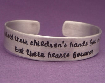 Mothers Hold Their Children's Hearts For A Short While, But Their Hearts Forever - A Hand Stamped Aluminum Bracelet
