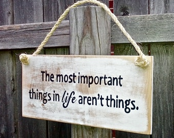 The Most Important Things in Life Aren't Things - Distressed Inspirational Wood Sign