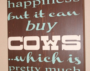 Money Can't Buy Happiness Sign, Custom Wood Sign, Happiness Sign, Cows Sign, Cow Man Sign  - Money Can't Buy Happiness It Can Buy Cows 17