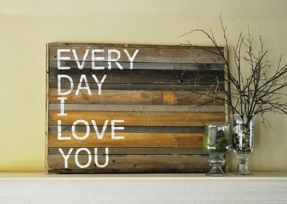 Weathered Wood Sign Every Day I Love You Home Decor Sign
