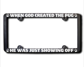 When God Created The PUG License Plate Frame (T) USA