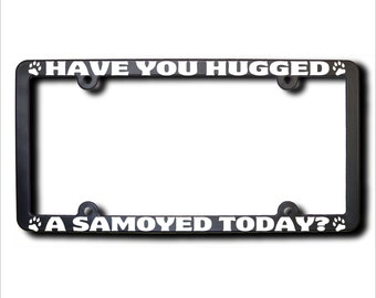 SAMOYED Have You Hugged A License Plate Frame (T) USA