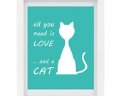 ON SALE All You Need Is Love And A Cat, Humorous Typography Print, Cat Lover, Aqua and White, Customizable, 8 x 10 Art Print