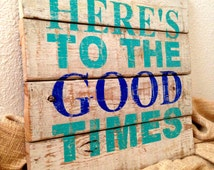 Made to Order Here's To The Good Times - Rustic Wooden Sign - Modern Subway Style Art - Distressed Reclaimed Pallet Wood