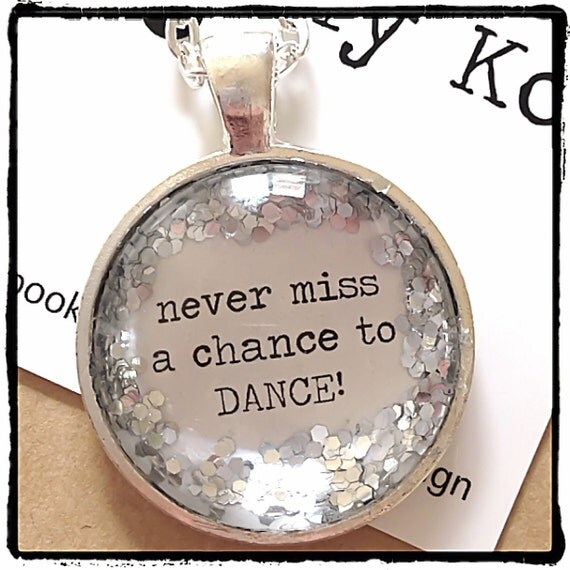 FREE SHIPPING - Glitter Quote Necklace - Silver Glitter Sparkles - Never Miss A Chance To Dance - Glass Pendant Necklace