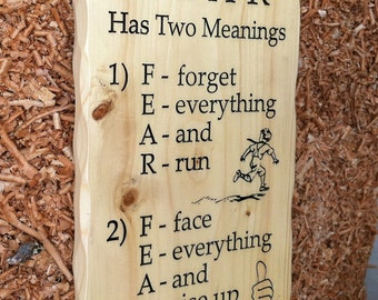 F-E-A-R has two meanings  - Carved Spruce
