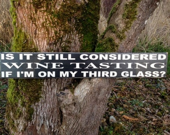 """Is It Still Considered Wine Tasting if I'm on My Third Glass   5.5"""" x 36"""" wood Sign. Funny wine sign"""