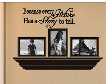 Because every picture has a story to tell vinyl wall decal