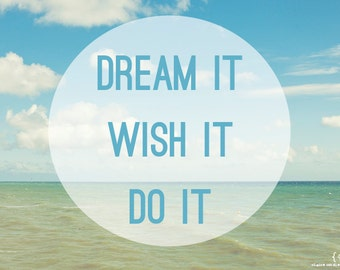 Dream it, Wish it, Do it - quote on ocean photo