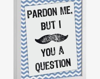 Pardon Me, but I Mustache You a Question Printable