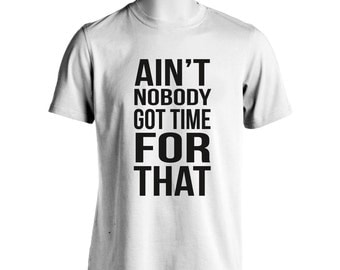 Ain't Nobody Got Time For That T-Shirt - Sweet Brown Graphic Tee