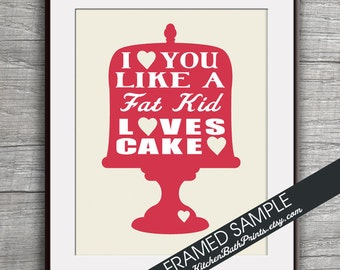 I Love you Like a FAT KID Loves CAKE - Art Print (Featured in Red on Cream ) Customizable Kitchen Prints