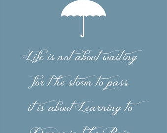Life is not about waiting for the storm to pass... - Inspirational Quote Print