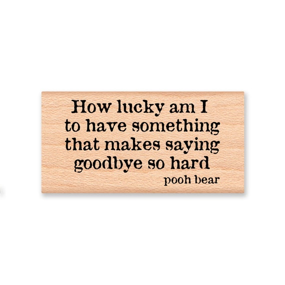 Pooh Quote About Saying Goodbye: Winnie The Pooh Quote Rubber StampHow Lucky Am I To Have