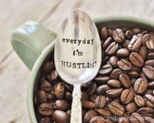 Everyday I'm HUSTLIN (TM) -Hand Stamped Vintage Coffee Spoon for COFFEE Lovers- by jessicaNdesigns