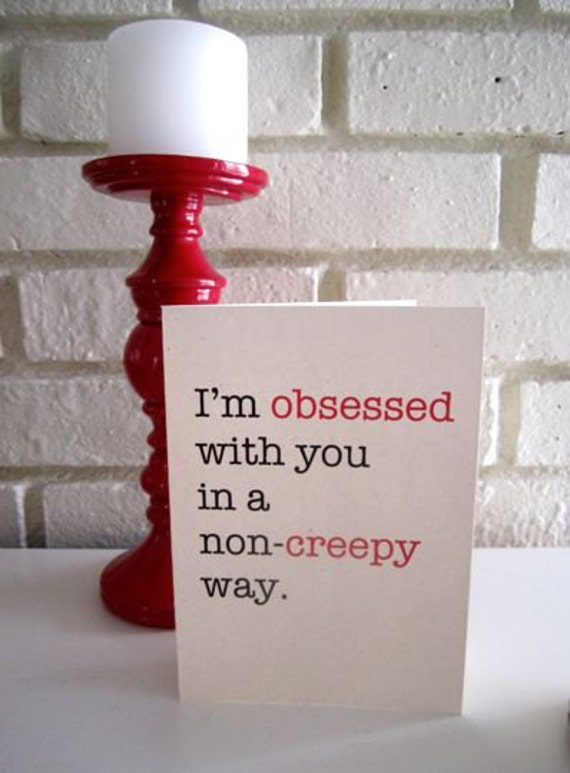 """Funny Valentine Love """"Obsessed in a Non-Creepy Way"""" Greeting Card"""