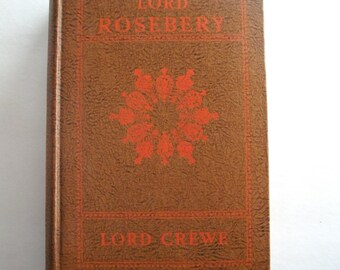 Lord Rosenbery by The Marquess of Crewe, First Edition, 1931 Vintage Book, Collectible Antique Book