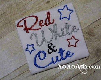 Girls Fourth of July Shirt Red White & Cute---4th of July-Independence Day-- Embroidered Shirt or Bodysuit