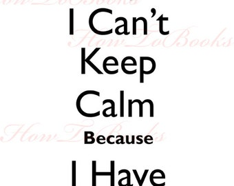 I Cant Keep Calm Because I Have Anxiety Instant Digital Download Image Transfers For T Shirts Hoodies Tote Bags Prints Jewelry