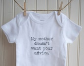 My Mother Doesn't Want Your Advice Onesie