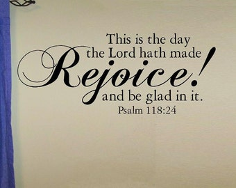 vinyl wall decal quote Psalm 118:24 this day the Lord hath made Rejoice in it