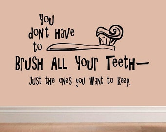 wall decal You dont have to brush all your teeth quote BA015 bathroom decal bathroom decor funny decal humor decal bathroom funny home decor