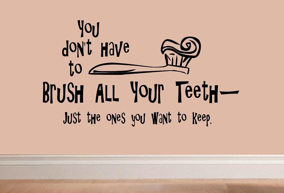 Brush Your Teeth Quotes: Wall Decal You Dont Have To Brush All Your Teeth Quote BA015