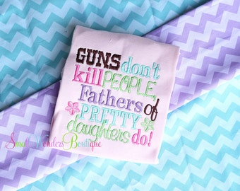 Guns Don't Kil People, Fathers Of Pretty Daughters Do Shirt - Daddy's Girl Embroidered Shirt- Daddy's Little Girl - Father's Day