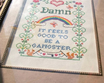 Damn It Feels Good to Be a Gangster -- funny cross stitch sampler for your office space