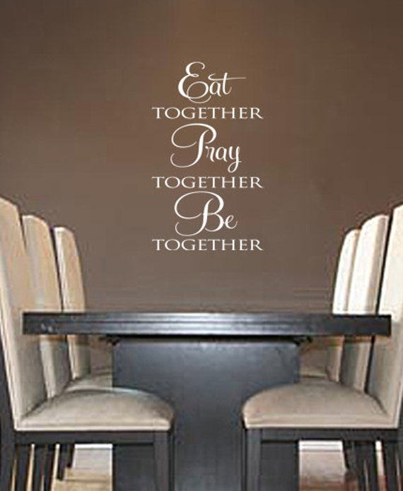 Eat together pray together be together vinyl wall art decal for Dining room quote decals
