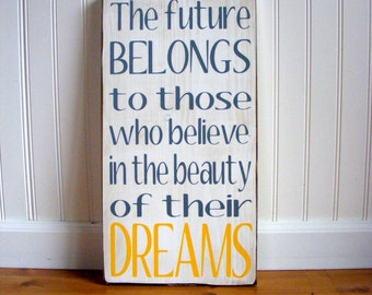 The Future Belongs To Those Who Believe In The Beauty Of Their Dreams..... Hand Painted Typography Sign