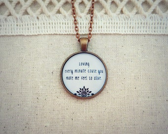 Loving Every Minute Because You Make Me Feel So Alive Handcrafted Pendant Necklace