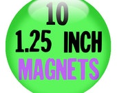 10 CUSTOM 1.25 inch MAGNETS - Create with our Design-O-Matic