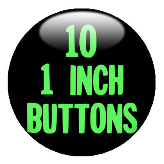 """10 CUSTOM 1"""" BUTTONS - create with the Design-O-Matic"""